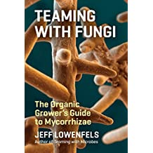Teaming with Fungi: The Organic Grower\'s Guide to Mycorrhizae (Science for Gardeners) (English Edition)