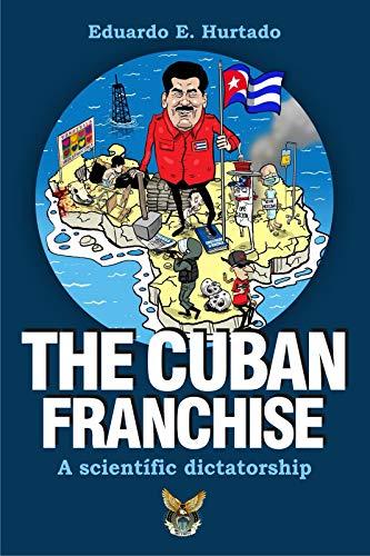 The Cuban franchise: A scientific dictatorship (English Edition)