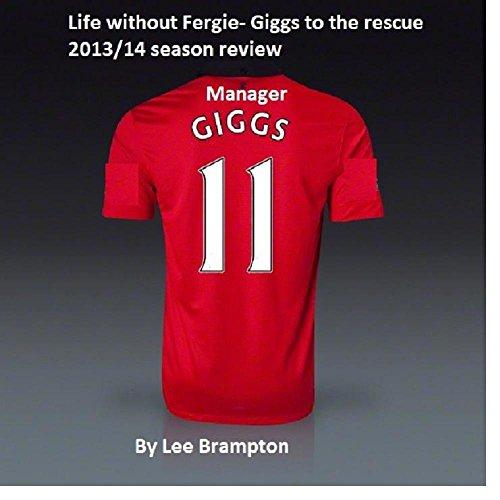 Life without Alex Ferguson- Ryan Giggs to the rescue: the 2013\14 season review (English Edition) -