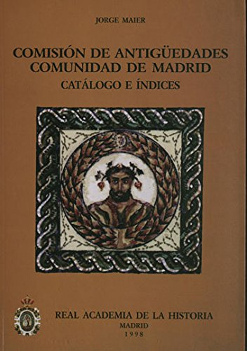 Comisión de Antigüedades de la R.A.H.ª - Comunidad de Madrid. Catálogo e índices. (Catálogos. IV. Documentación.) por Jorge Maier
