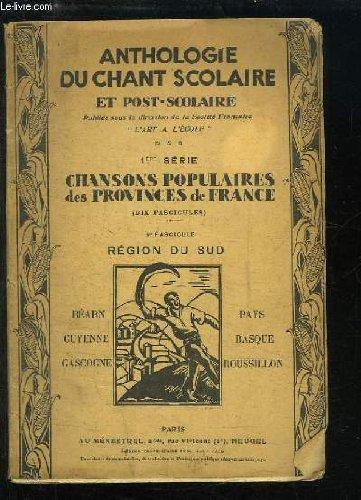 Anthologie du Chant Scolaire et Post-Scolaire. 1ère série : Chansons populaires des Provinces de France. 9ème fascicule : Région du Sud.