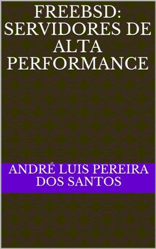 FreeBSD: Servidores de Alta Performance (Portuguese Edition) por André Luis Pereira dos Santos