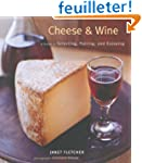 Cheese & Wine: A Guide to Selecting,...