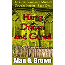 Hung, Drawn and Cured (Douglas Knight and the Great Yarmouth Murders Book 1)