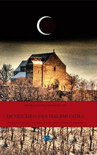 Im Zeichen des Halbmondes: Siebenbürgen in der Zeit der Türkenkriege (Die Geschichte Siebenbürgens / von Wilhelm Andreas Baumgärtner)