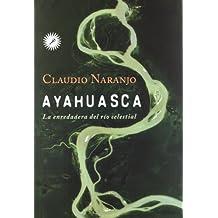 Ayahuasca. La enredadera del rio celestial