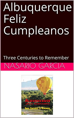 Albuquerque Feliz Cumpleanos: Three Centuries to Remember ...