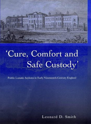 Cure, Comfort and Safe Custody: Public Lunatic Asylums in Early