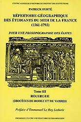 Répertoire géographique des étudiants du Midi de la France (1561-1793) : Tome 3, Rouergue (diocèses de Rodez et de Vabres)