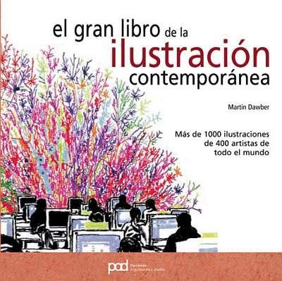 EL GRAN LIBRO DE LA ILUSTRACION CONTEMPORANEA (Diseño gráfico) por Martin Dawber