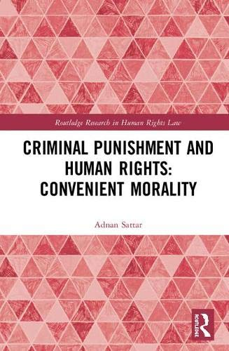 Criminal Punishment and Human Rights: Convenient Morality (Routledge Research in Human Rights Law) por Adnan Sattar