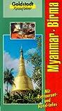Birma - Myanmar: Menschen, Religion, Kunst und Kultur, Orte und Sehenswürdigkeiten. Land der Goldenen Pagoden