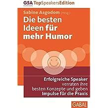Die besten Ideen für mehr Humor: Erfolgreiche Speaker verraten ihre besten Konzepte und geben Impulse für die Praxis (Dein Leben)