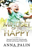 Best Books For Strong Willed Children - Mindset of the Happy: Raising Conscious, Emotionally Healthy Review