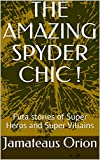THE AMAZING SPYDER CHIC !: Futa stories of Super Heros and Super Villains (Spyder Chic Series Book 1) (English Edition)