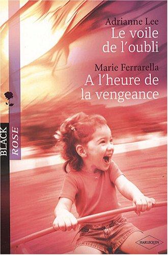 Le voile de l'oubli ; A l'heure de la vengeance par Adrianne Lee, Marie Ferrarella