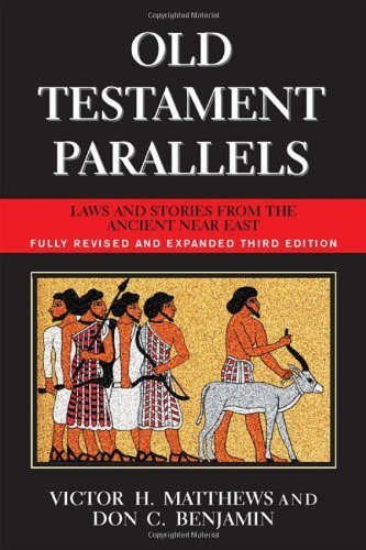 Old Testament Parallels (New Revised and Expanded Third Edition): Laws and Stories from the Ancient Near East by Victor Harold Matthews (2007-01-01)