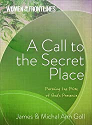 A Call to the Secret Place: Pursuing the Prize of God's Presence (Women on the Front Lines)