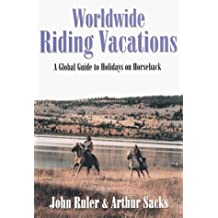 Worldwide Riding Vacation: A Global Guide by John Ruler (1999-01-31)