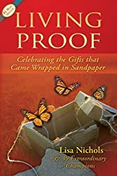 Living Proof: Celebrating the Gifts That Came Wrapped in Sandpaper by Lisa Nichols (2011-02-10)