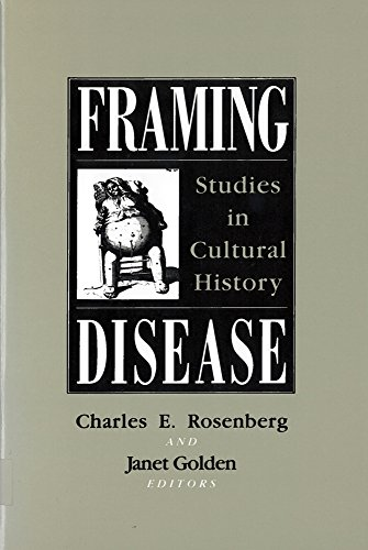 Framing Disease: Studies in Cultural History: Health and Medicine in American Society