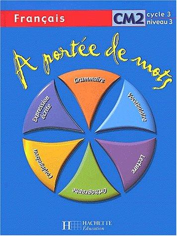 A portée de mots, CM2, cycle 3 niveau 3 (livre de l'élève) : Français