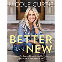 Better Than New: Lessons I've Learned from Saving Old Homes (and How They Saved Me) (English Edition)