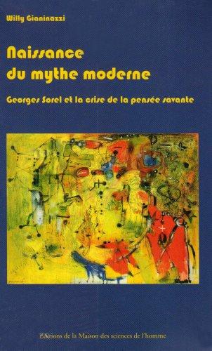 Naissance du mythe moderne : Georges Sorel et la crise de la pense savante (1889-1914)