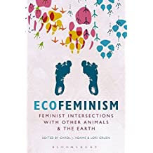 Ecofeminism: Feminist Intersections with Other Animals and the Earth