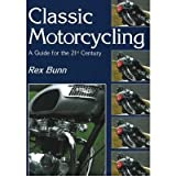 [ CLASSIC MOTORCYCLING A GUIDE FOR THE 21ST CENTURY BY BUNN, REX](AUTHOR)PAPERBACK