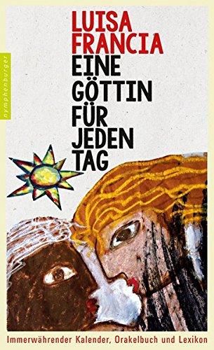 Eine Göttin für jeden Tag: Immerwährender Kalender, Orakelbuch und Lexikon