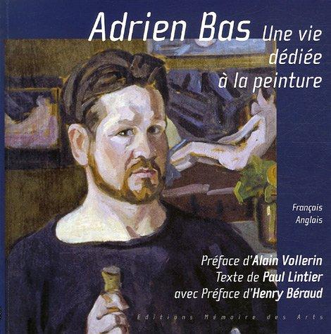 Adrien Bas : Une vie dédiée à la peinture, édition bilingue français-anglais par Paul Lintier