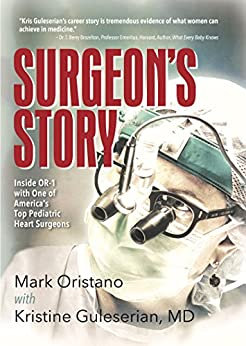 Surgeon's Story: Inside OR-1 with One of America's Top Pediatric Heart Surgeons by [Oristano, Mark, Guleserian, Kristine]