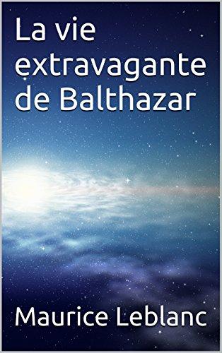 Téléchargement La vie extravagante de Balthazar pdf ebook