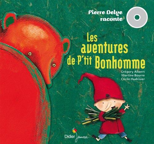 Les aventures de P'tit Bonhomme : 2 histoires à lire et à écouter : Le P'tit Bonhomme des bois-La grosse faim de P'tit Bonhomme