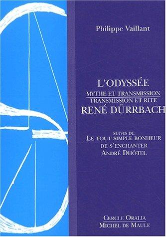 L'Odyssée. Mythe et transmission René Dürrbach, transmission et rite suivis de Le tout simple bonheur de s'enchanter d'André Dhôtel