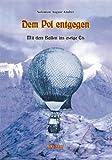 Dem Pol entgegen: Mit dem Ballon ins ewige Eis - Salomon A Andrèe