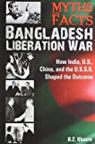 Myths and Facts Bangladesh Liberation War: How India, US, China, and the USSR Shaped the Outcome by B.Z. Khasru (2010-10-01)