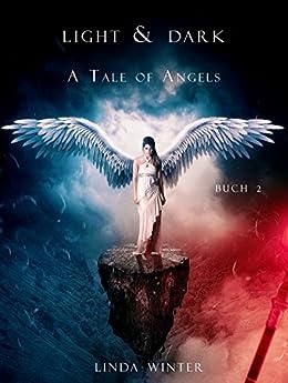 Light & Dark: A Tale of Angels [Buch 2] (Light and Dark: A Tale of Angels) von [Winter, Linda]