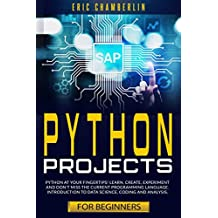Python Project For Beginners: Python at your fingertips! Learn, create, experiment, and don't miss the current programming language. Introduction to data science, coding, and analysis.