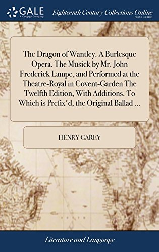 The Dragon of Wantley. a Burlesque Opera. the Musick by Mr. John Frederick Lampe, and Performed at the Theatre-Royal in Covent-Garden the Twelfth ... to Which Is Prefix'd, the Original Ballad ... - Royal-lampe