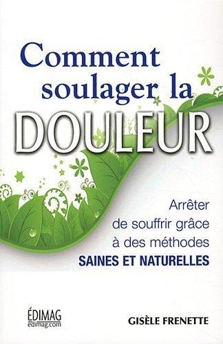 Comment soulager la douleur de Gisèle Frenette (1 septembre 2011) Broché