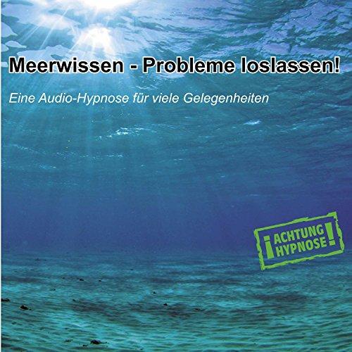 Achtung Hypnose: Meerwissen - Probleme loslassen!