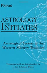 Astrology for Initiates: Astrological Secrets of the Western Mystery Tradition