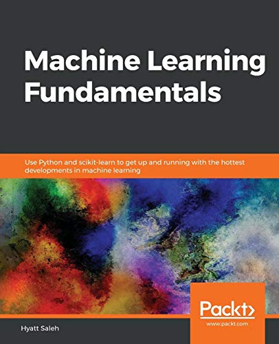 Machine Learning Fundamentals: Use Python and scikit-learn to get up and running with the hottest developments in machine learning