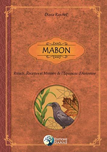 MABON: Rituels, Recettes et Histoire de l'Equinoxe d'Automne par  Editions Danaé