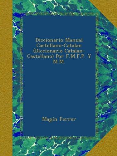 Diccionario Manual Castellano-Catalan (Diccionario Catalan-Castellano) Por F.M.F.P. Y M.M.