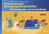 Phantasievolle Bewegungslandschaften für Kindergarten- und Vorschulkinder: 75 Stationskarten für das ganze Jahr