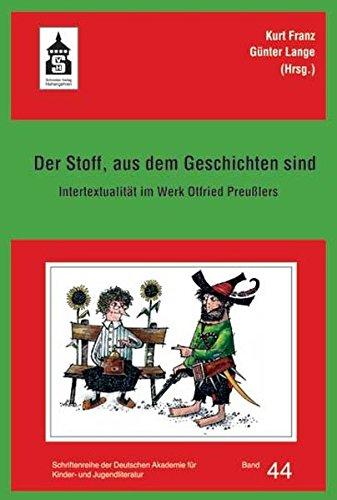 Der Stoff, aus dem Geschichten sind: Intertextualität im Werk Otfried Preußlers (Schriftenreihe der Deutschen Akademie für Kinder- und Jugendliteratur Volkach e.V.)