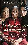 J'ai franchi tant de montagnes : Trois femmes tibétaines sur le chemin de la liberté par Brauen